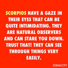 Never try to pull the wool over a Scorpio person's eyes. Chances are said Scorpio can see right through your lies! You won't want to feel their intimidating stare either! It's best to keep on the Scorpio person's good side :) Scorpio Traits, Zodiac Signs Scorpio, Scorpio Quotes, My Zodiac Sign, Zodiac Facts, Astrology Zodiac, Scorpio Horoscope, Taurus, Aquarius