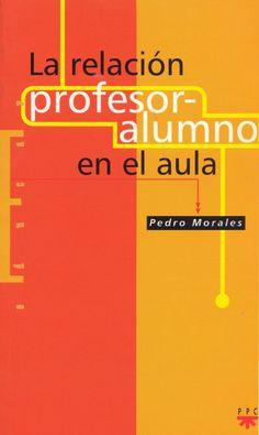La relación profesor-alumno en el aula / Pedro Morales