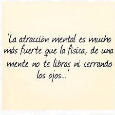 La atracción mental es mucho mas fuerte que la física, de una mente no te liberas ni cerrando los ojos.