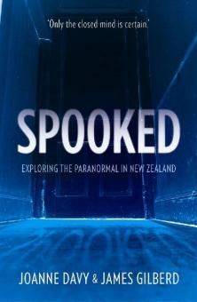 Spooked: Exploring The Paranormal In New Zealand Book by Joanne Davy and James Gilberd