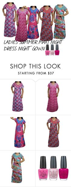 """""""LADIES SUMMER MAXI NIGHT DRESS NIGHT GOWN"""" by lavanyas-trendzs ❤ liked on Polyvore featuring OPI"""