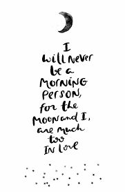 Image result for quote i will never be a morning person for the moon and i are too much in love