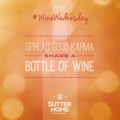 Bring good karma into your life. Start by sharing a bottle of your favorite Sutter Home wine. #WineWednesday