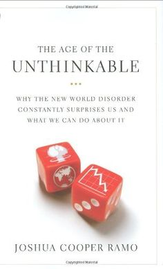The Age of the Unthinkable: Why the New World Disorder Constantly Surprises Us And What We Can Do About It by Joshua Cooper Ramo