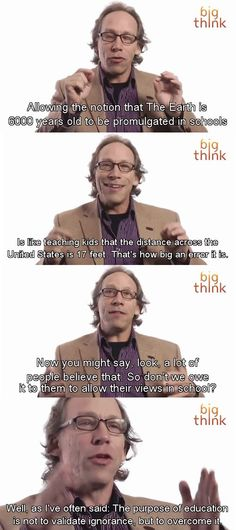 Lawrence M. Krauss The purpose of education is not to validate ignorance but to eradicate it.