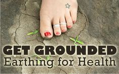 Fearless Parent | Get Grounded: Earthing For Health