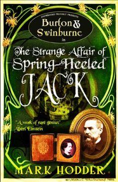 Burton and Swinburne in the Strange Affair of Spring Heeled di Mark Hodder   La Londra Vittoriana non è più quella che conosciamo. Invenzioni tecnologiche, esperimenti genetici e delitti inspiegabili troveranno risposta nei futuristici congegni di uno strano viaggiatore.