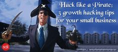 Hack like a Pirate: 3 growth hacking tips for your #smallbusiness