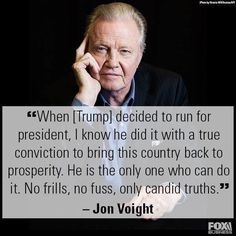 """When (Trump) decided to run for president, I know he did it with a true conviction to bring this country back to prosperity. No frills, not fuss, only candid truth."