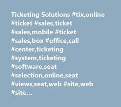 Ticketing Solutions #tix,online #ticket #sales,ticket #sales,mobile #ticket #sales,box #office,call #center,ticketing #system,ticketing #software,seat #selection,online,seat #views,seat,web #site,web #site #integration,reports,charts,fundraising,customizable #reports,e-tickets,tickets,mobile,season #tickets,donations,touch #screen,surveys,email #marketing,social #network,social,patron,patron #relationships,ticket #printing,box #office #ticket #printing,ticket #mailing,discounts,promo…