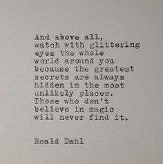 Those who don't believe in magic will never find it.   sweet quote
