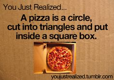 omg pizza mind blowing you just realized youjustrealized •