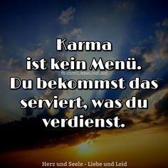Karma ist kein Menü. Du bekommst das serviert... Besucht uns auch auf ---> https://www.herz-und-seele.eu
