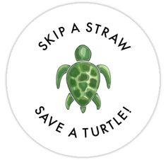 'skip a straw save a turtle!' Sticker by megantex skip a straw save a turtle! Sticker<br> save the turtles! Save Planet Earth, Save Our Earth, Save The Planet, Tumblr Stickers, Cute Stickers, Turtle Quotes, Save The Sea Turtles, Save Mother Earth, Earth Quotes