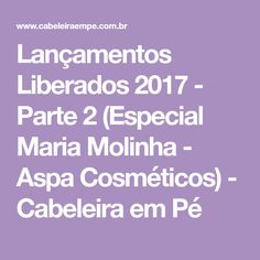 Lançamentos Liberados 2017 - Parte 2 (Especial Maria Molinha - Aspa Cosméticos) - Cabeleira em Pé