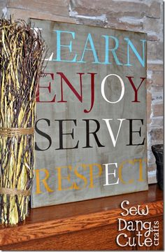 LOVE:  Learn.  enjOy.  serVe.  respEct.  Also has a link to a tutorial on this distressed wood art look.