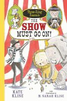 The Show Must Go On! (Three-Ring Rascals #1) - Kate Klise