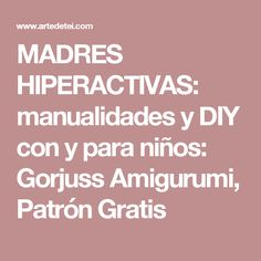 MADRES HIPERACTIVAS: manualidades y DIY con y para niños: Gorjuss Amigurumi, Patrón Gratis