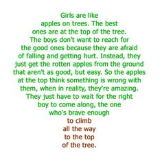 Girls are like apples on trees. The best ones are at the top of the tree.