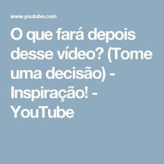 O que fará depois desse vídeo? (Tome uma decisão) - Inspiração! - YouTube