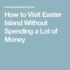 How to Visit Easter Island Without Spending a Lot of Money