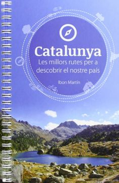 Catalunya. Les millors rutes per a descobrir el nostre país. Travel Guides, Mountains, Nature, Books, Textbook, Books To Read, May 1, Paths, Countries