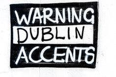 "Dublin Street Art - ""Warning Dublin Accents"" [Photograph Supplied By William Murphy]"