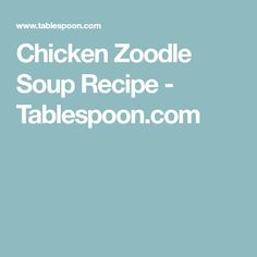 Chicken Zoodle Soup Recipe - Tablespoon.com
