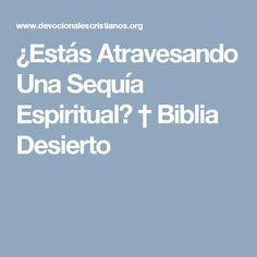 ¿Estás Atravesando Una Sequía Espiritual? † Biblia Des