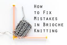 A video tutorial for how to fix mistakes in brioche knitting without having to rip out your entire project! | HandsOccupied.com