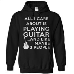 All I Care About is Playing Guitar & Like 3 People T Shirt, Hoodie, Sweatshirts - silk screen #shirt #T-Shirts
