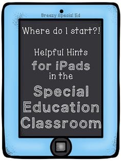 Breezy Special Ed: Where to Start: iPads in a Special Education Class...