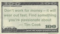 Tim Cook Money Quote saying if you chose to pursue higher income, you'll lose, instead earn from your passions