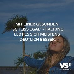 "Mit einer gesunden ""Scheiss egal"" - Haltung lebt es sich meistens deutlich besser. Words Quotes, Me Quotes, Funny Quotes, Sayings, German Quotes, Status Quotes, Feelings And Emotions, Visual Statements, What Is Life About"