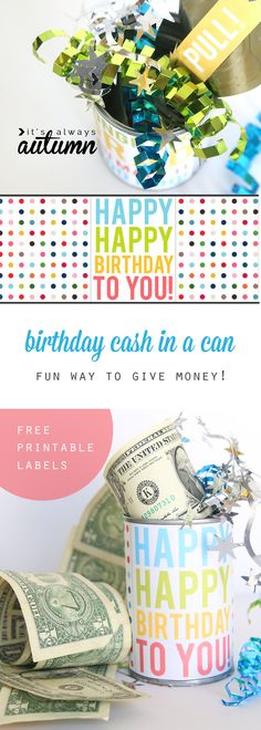 Birthday cash in a can - fun way to give money as a gift, inside a pop top can so the recipient can open the can and pull out a bunch of dollar bills taped today. Free printables for birthday, Father's day, or graduation.