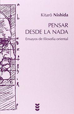 Pensar desde la nada : ensayos de filosofía oriental / Kitarô Nishida ; [tradujeron Juan Masiá y Juan Haidar de los originales en lengua japonesa]