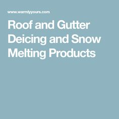 Roof and Gutter Deicing and Snow Melting Products