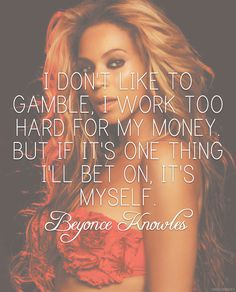 Touché Beyoncé - I am that girl BUT sometimes betting on yourself is your only option..
