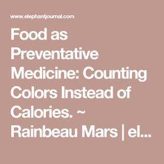 Food as Preventative Medicine: Counting Colors Instead of Calories. ~ Rainbeau Mars | elephant journal
