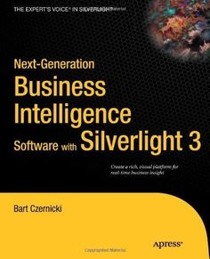 Next-Generation Business Intelligence Software with Silverlight 3 (Expert's Voice in Silverlight) by Bart Czernicki. $43.60. 415 pages. Publisher: Apress; 1 edition (December 4, 2009). Author: Bart Czernicki