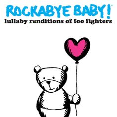 Rockabye Baby! Lullaby Renditions of Foo Fighters - Do your baby's cries make your nights everlong? Are even the best of you begging for silence? When your little monkey throws a wrench in your plans at bedtime, break out these angelic versions of the Foo Fighters biggest hits. Its times like these we learn to sleep again.