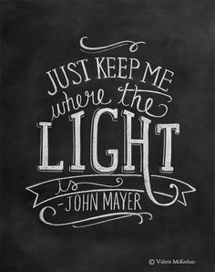 "John Mayer Lyric Print - Hand Lettered Typography ""Just Keep Me Where The Light Is"" #chalkboard"
