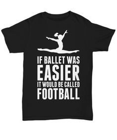 "This design with a saying ""If Ballet Was Easier It Would Be Called Football"" features a ballet dancer doing a split jump. A cool gift idea for your ballet student, teacher, or family member."