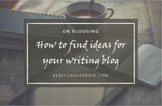 How to find ideas for your writing blog – Rebecca Alasdair