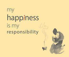 """My happiness is my responsibility."" buddha dharma"