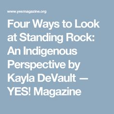 Four Ways to Look at Standing Rock: An Indigenous Perspective by Kayla DeVault — YES! Magazine