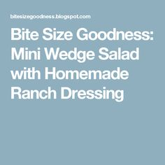 Bite Size Goodness: Mini Wedge Salad with Homemade Ranch Dressing