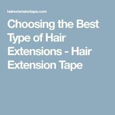 Choosing the Best Type of Hair Extensions - Hair Extension Tape