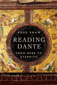 Reading Dante : from here to eternity / Prue Shaw.
