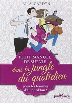 Amazon.fr - Petit manuel de survie dans la jungle du quotidien - Alia Cardyn - Livres